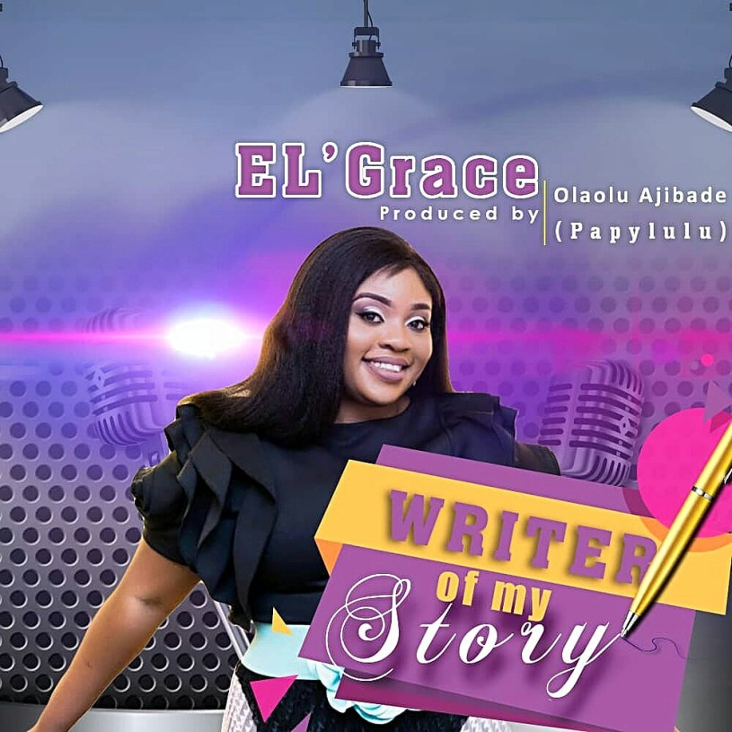 El' Grace – Writer Of My Story DOWNLOAD [mp3 + Lyrics + VIDEO