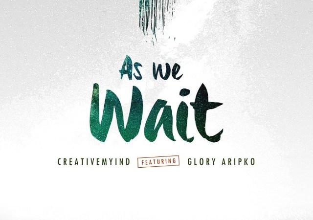 As we wait creative myind Featuring Glory Aripko