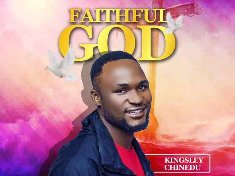 Gospel Music Faithful God By Kingsley Chinedu